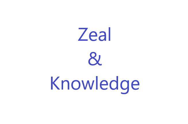 the words Zeal and Knowledge are the title of this post